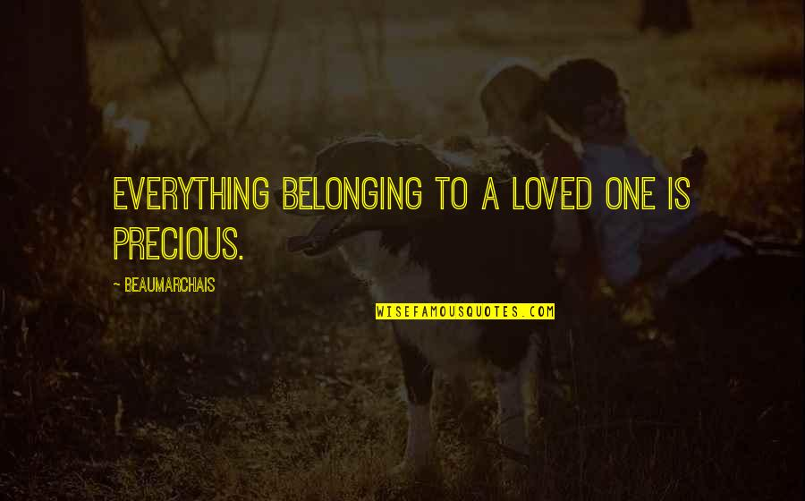 Loved One Quotes By Beaumarchais: Everything belonging to a loved one is precious.