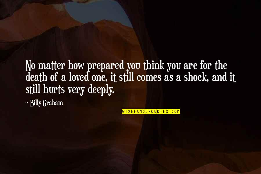 Loved One Quotes By Billy Graham: No matter how prepared you think you are