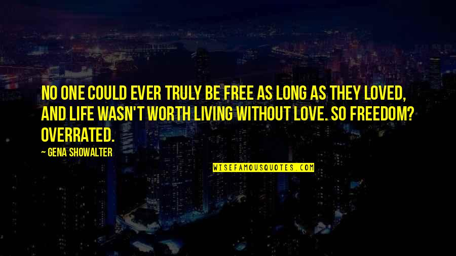 Loved One Quotes By Gena Showalter: No one could ever truly be free as
