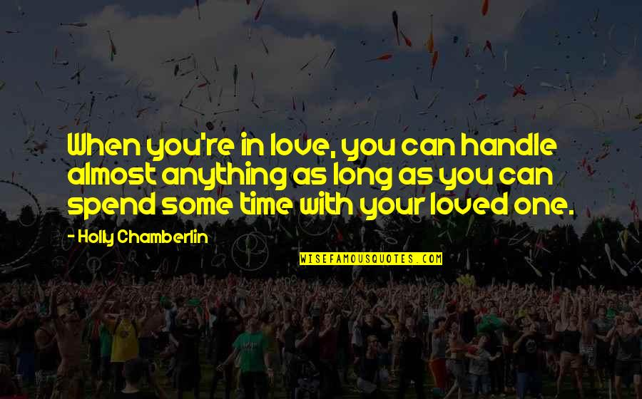 Loved One Quotes By Holly Chamberlin: When you're in love, you can handle almost