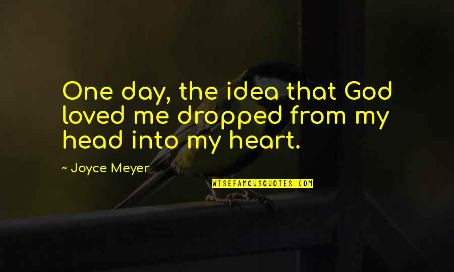 Loved One Quotes By Joyce Meyer: One day, the idea that God loved me