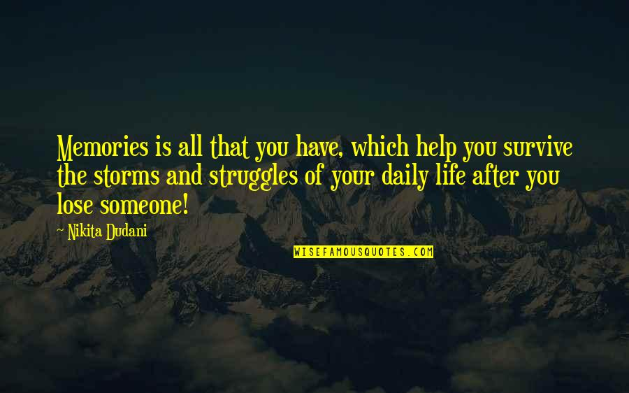 Loved One Quotes By Nikita Dudani: Memories is all that you have, which help