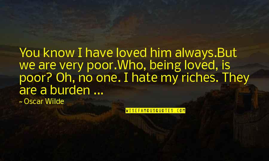 Loved One Quotes By Oscar Wilde: You know I have loved him always.But we