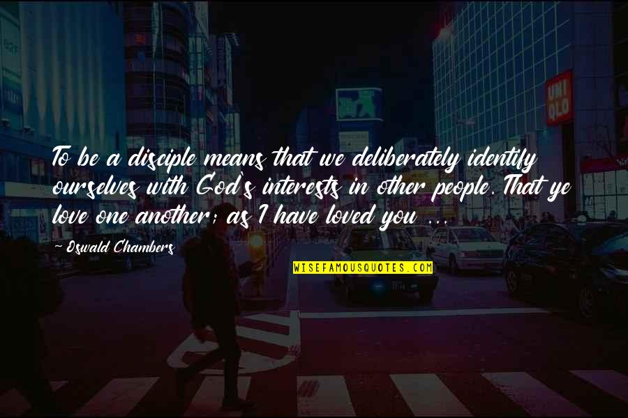 Loved One Quotes By Oswald Chambers: To be a disciple means that we deliberately