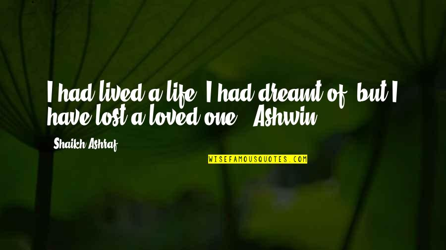 Loved One Quotes By Shaikh Ashraf: I had lived a life, I had dreamt