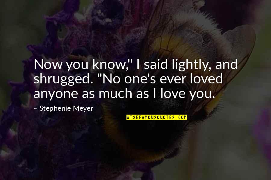 "Loved One Quotes By Stephenie Meyer: Now you know,"" I said lightly, and shrugged."