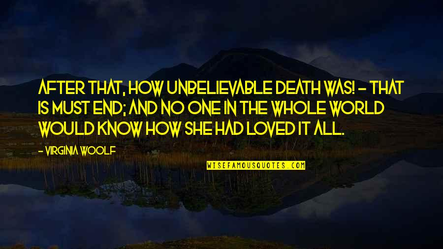 Loved One Quotes By Virginia Woolf: After that, how unbelievable death was! - that
