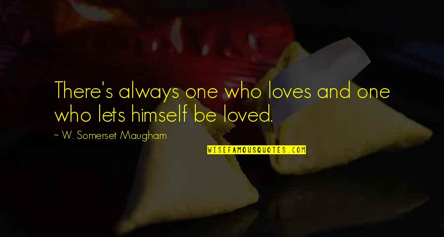 Loved One Quotes By W. Somerset Maugham: There's always one who loves and one who