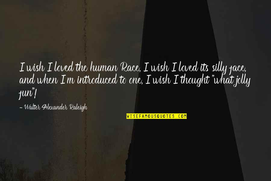 Loved One Quotes By Walter Alexander Raleigh: I wish I loved the human Race, I