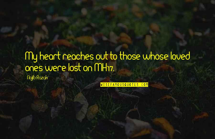 Loved Ones Lost Quotes By Najib Razak: My heart reaches out to those whose loved