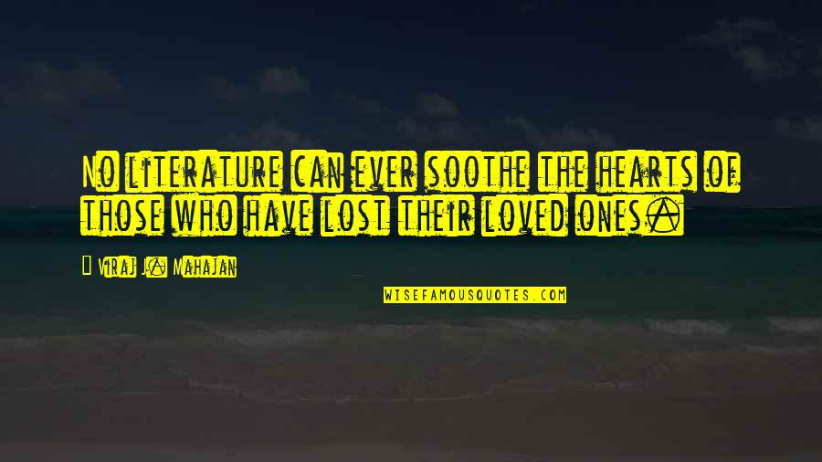 Loved Ones Lost Quotes By Viraj J. Mahajan: No literature can ever soothe the hearts of