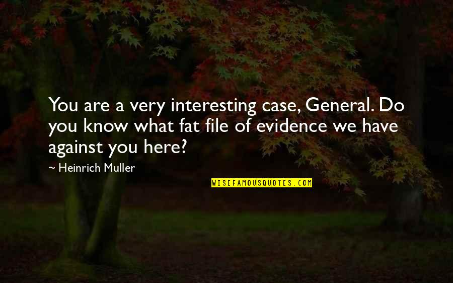 Lovemaster Quotes By Heinrich Muller: You are a very interesting case, General. Do