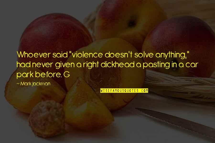 """Lovemaster Quotes By Mark Jackman: Whoever said """"violence doesn't solve anything,"""" had never"""