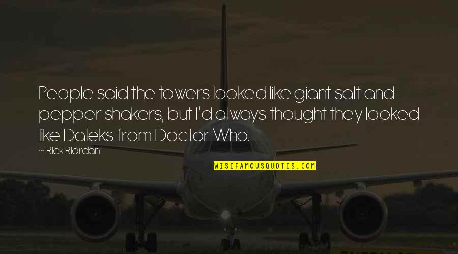Lovemaster Quotes By Rick Riordan: People said the towers looked like giant salt