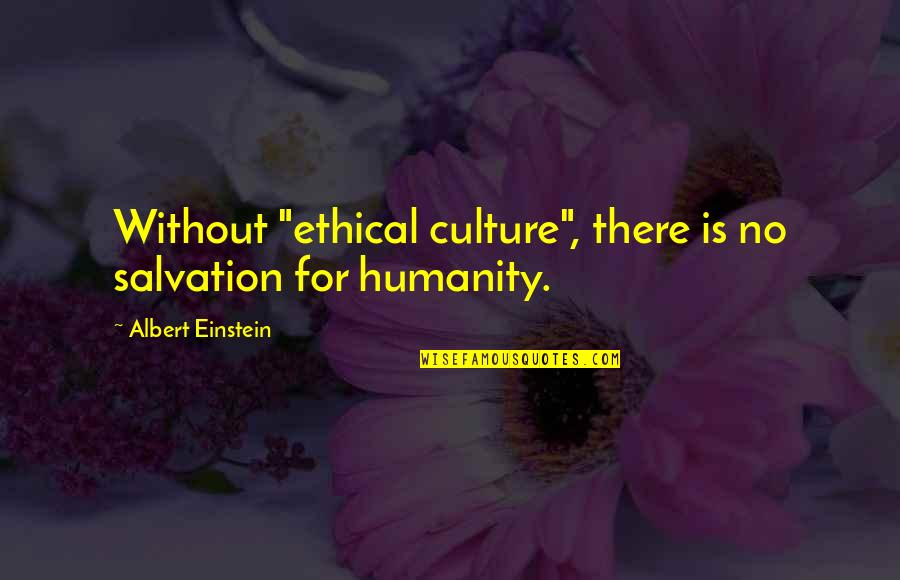"""Lover Birthday Quotes By Albert Einstein: Without """"ethical culture"""", there is no salvation for"""