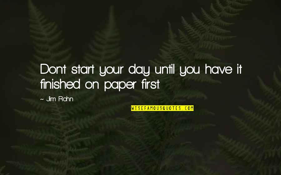 Lover Birthday Quotes By Jim Rohn: Don't start your day until you have it