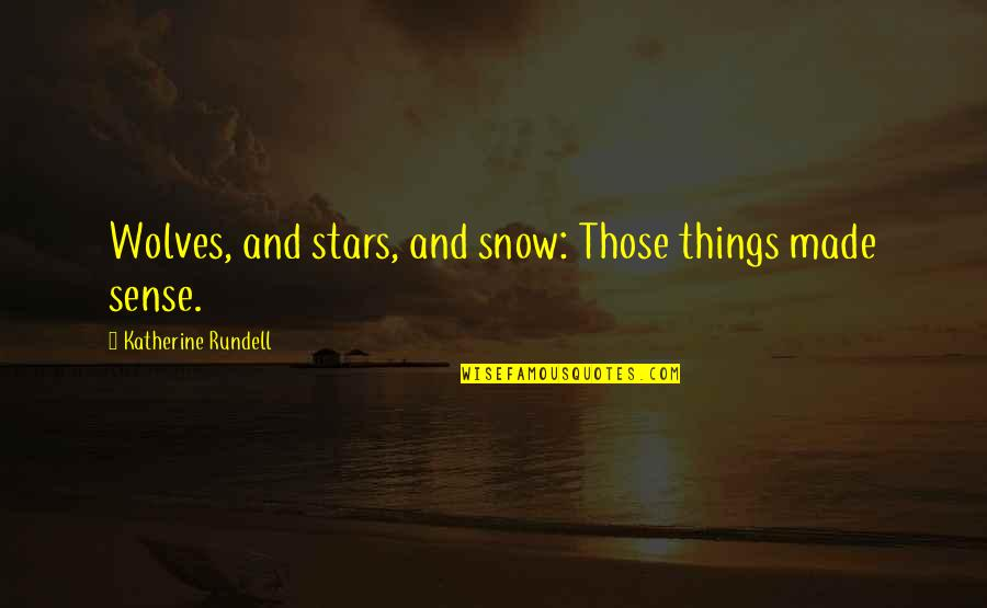 Lover Birthday Quotes By Katherine Rundell: Wolves, and stars, and snow: Those things made