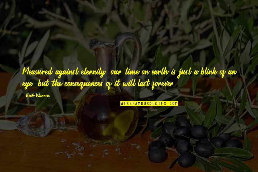 Lover Birthday Quotes By Rick Warren: Measured against eternity, our time on earth is