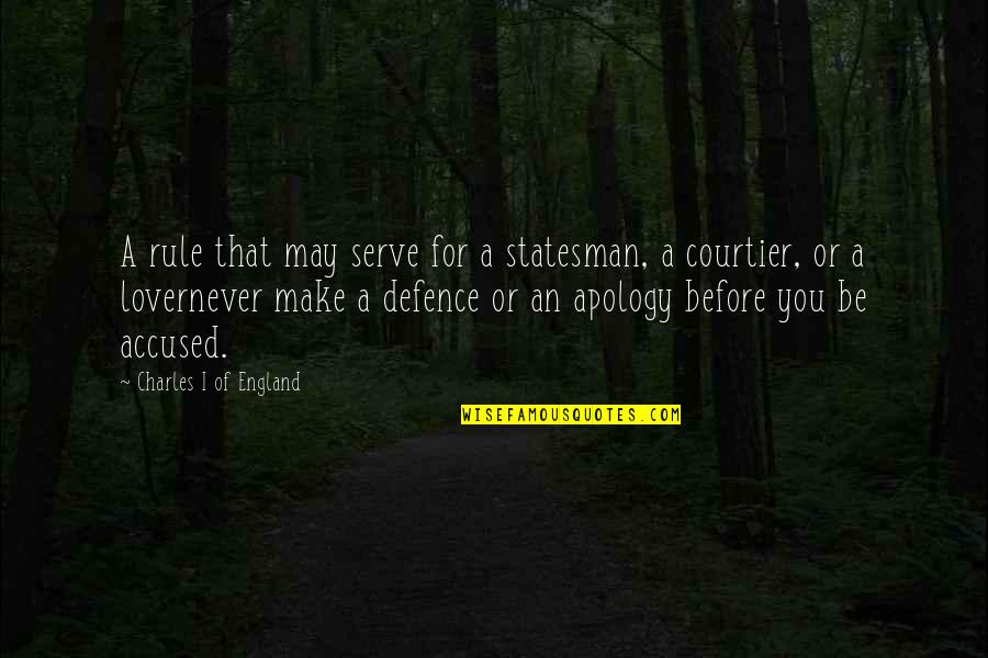 Lovernever Quotes By Charles I Of England: A rule that may serve for a statesman,