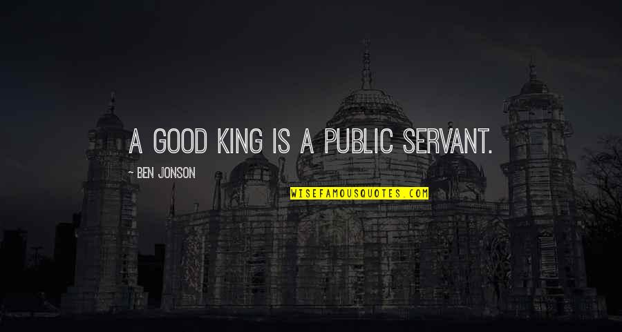 Lovers Quotations Quotes By Ben Jonson: A good king is a public servant.