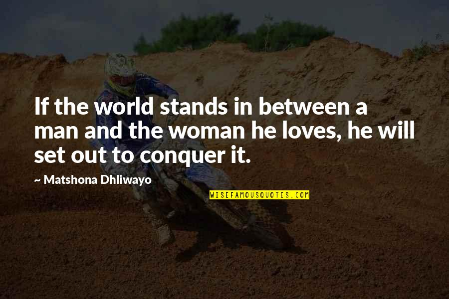 Lovers Quotations Quotes By Matshona Dhliwayo: If the world stands in between a man