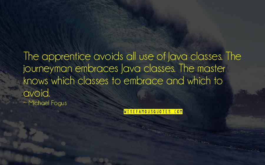 Lovers Quotations Quotes By Michael Fogus: The apprentice avoids all use of Java classes.