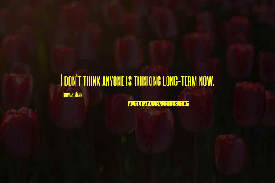 Lovers Quotations Quotes By Thomas Mann: I don't think anyone is thinking long-term now.