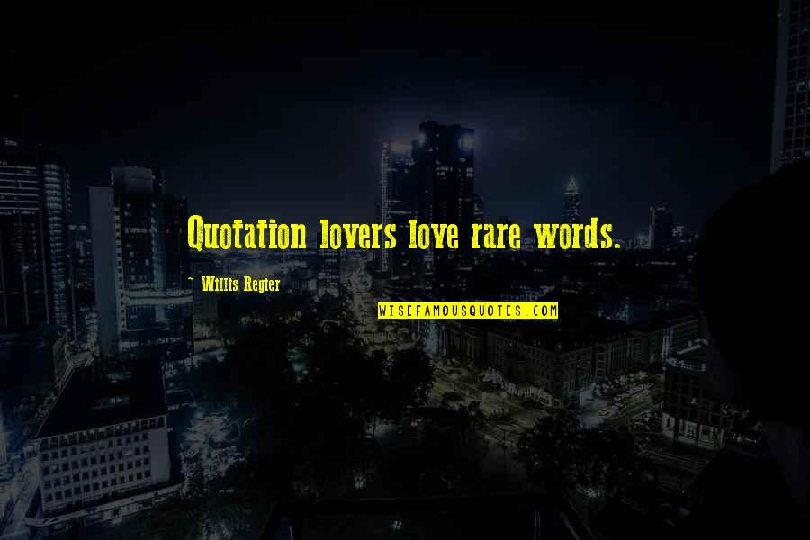 Lovers Quotations Quotes By Willis Regier: Quotation lovers love rare words.