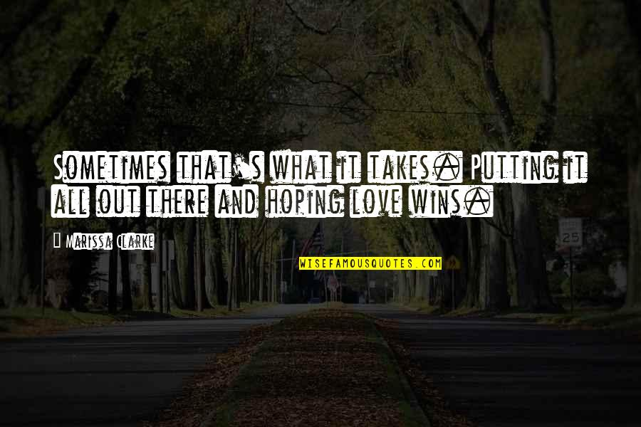 Lovestruck Quotes By Marissa Clarke: Sometimes that's what it takes. Putting it all