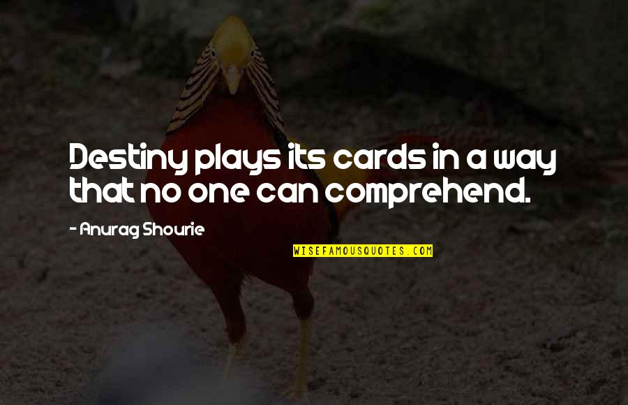 Loving 2 People At The Same Time Quotes By Anurag Shourie: Destiny plays its cards in a way that