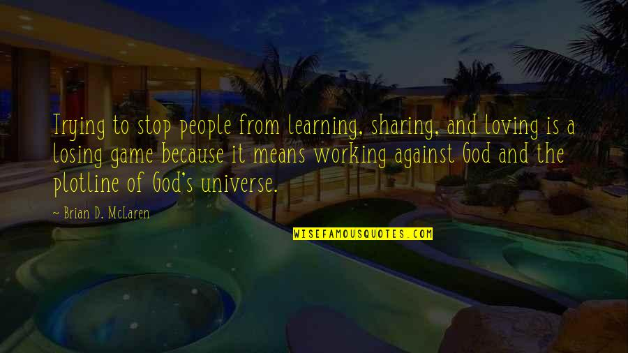 Loving A Game Quotes By Brian D. McLaren: Trying to stop people from learning, sharing, and