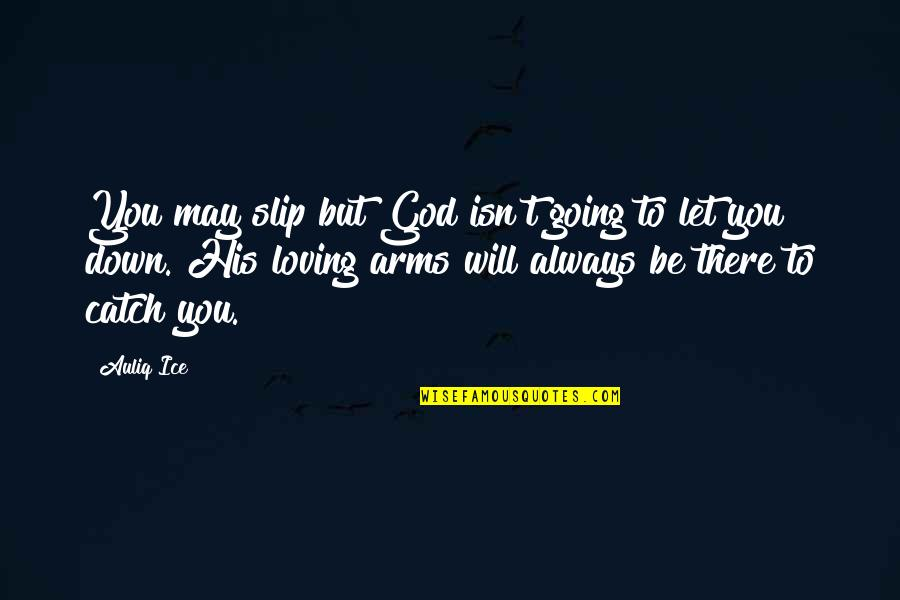 Loving Arms Quotes By Auliq Ice: You may slip but God isn't going to