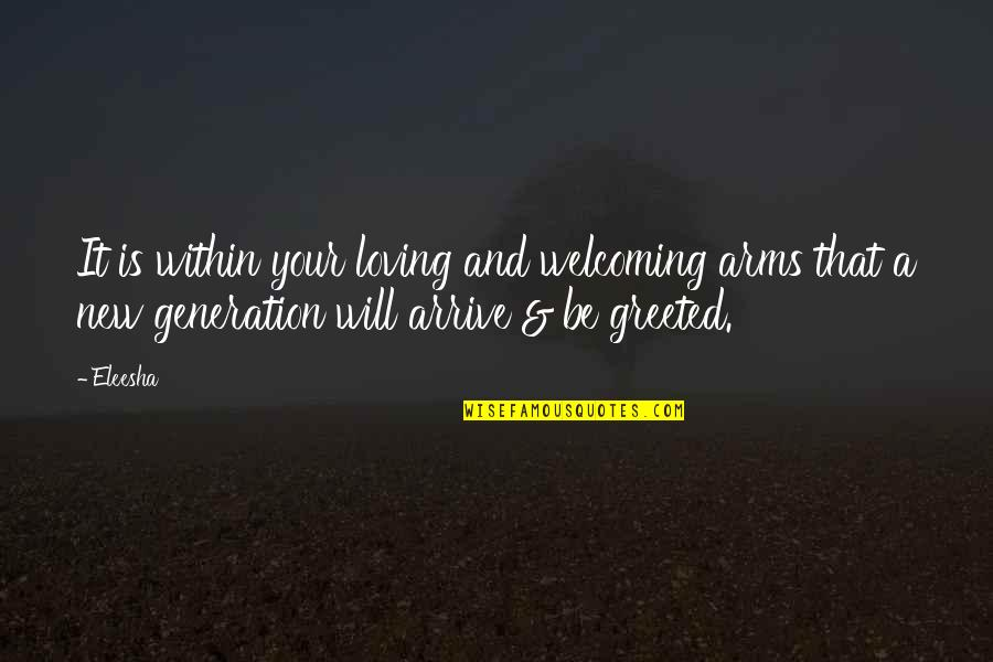 Loving Arms Quotes By Eleesha: It is within your loving and welcoming arms