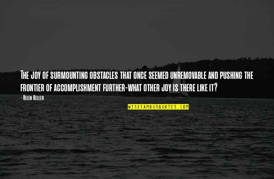Loving Arms Quotes By Helen Keller: The joy of surmounting obstacles that once seemed
