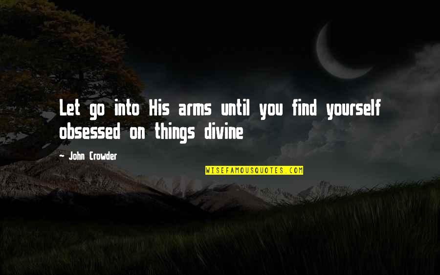 Loving Arms Quotes By John Crowder: Let go into His arms until you find
