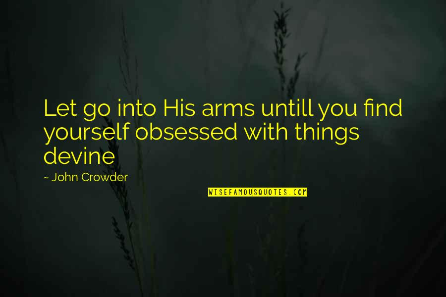 Loving Arms Quotes By John Crowder: Let go into His arms untill you find