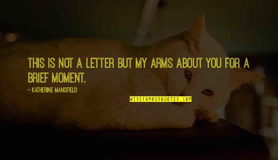 Loving Arms Quotes By Katherine Mansfield: This is not a letter but my arms