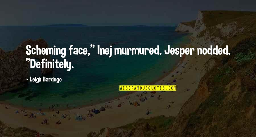 """Loving Arms Quotes By Leigh Bardugo: Scheming face,"""" Inej murmured. Jesper nodded. """"Definitely."""