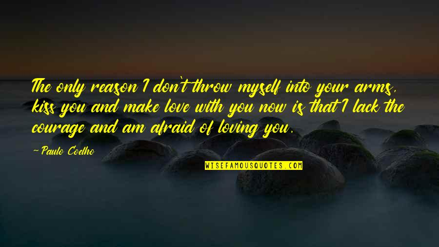 Loving Arms Quotes By Paulo Coelho: The only reason I don't throw myself into