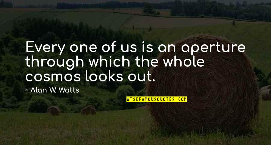 Loving Fast Food Quotes By Alan W. Watts: Every one of us is an aperture through
