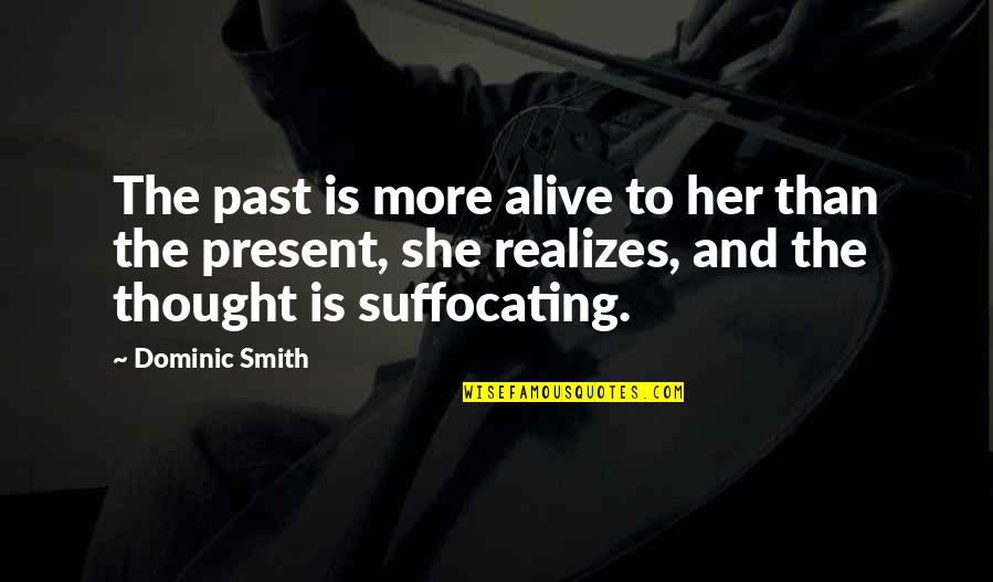 Loving Fast Food Quotes By Dominic Smith: The past is more alive to her than