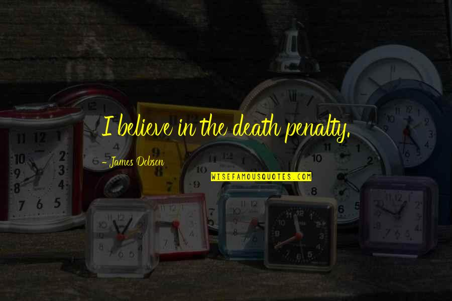 Loving Fast Food Quotes By James Dobson: I believe in the death penalty.