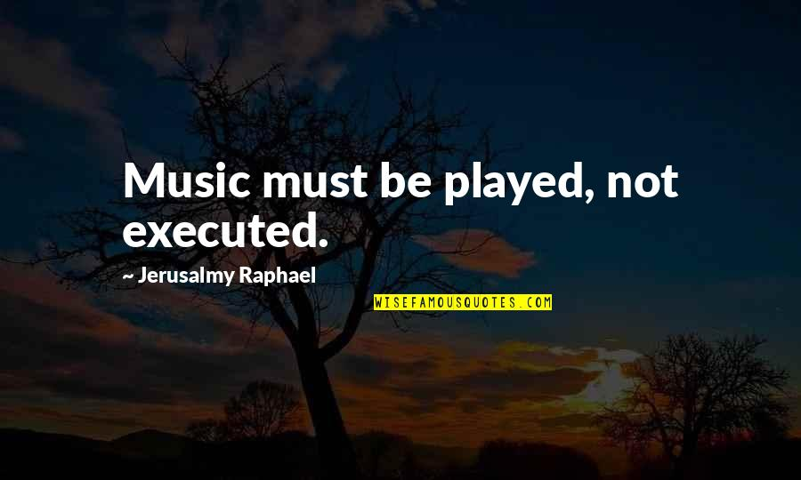 Loving Fast Food Quotes By Jerusalmy Raphael: Music must be played, not executed.