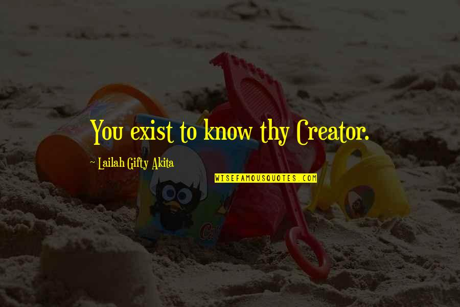 Loving Fast Food Quotes By Lailah Gifty Akita: You exist to know thy Creator.