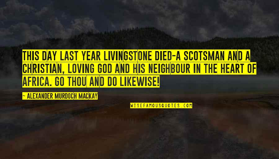 Loving God More Quotes By Alexander Murdoch Mackay: This day last year Livingstone died-a Scotsman and