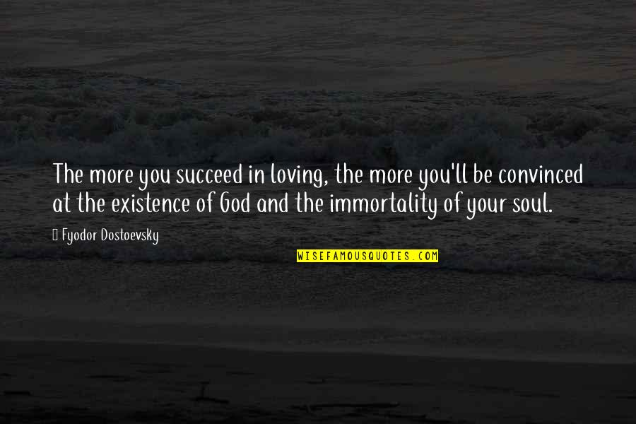 Loving God More Quotes By Fyodor Dostoevsky: The more you succeed in loving, the more