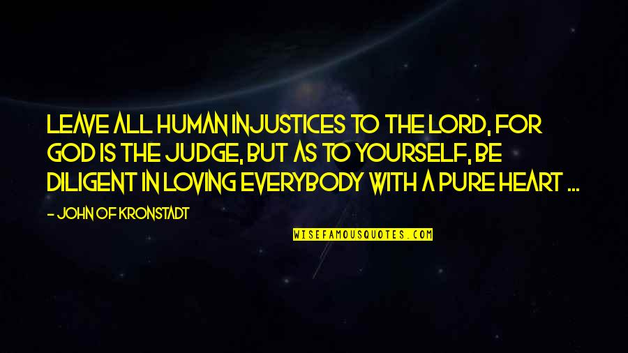 Loving God More Quotes By John Of Kronstadt: Leave all human injustices to the Lord, for
