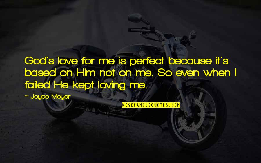 Loving God More Quotes By Joyce Meyer: God's love for me is perfect because it's