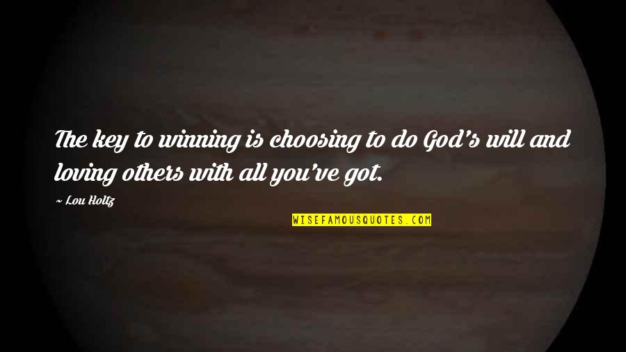 Loving God More Quotes By Lou Holtz: The key to winning is choosing to do