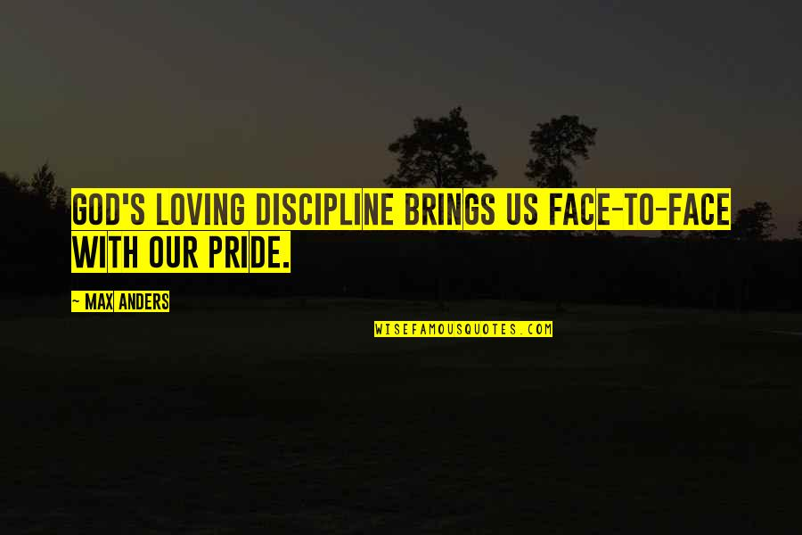 Loving God More Quotes By Max Anders: God's loving discipline brings us face-to-face with our